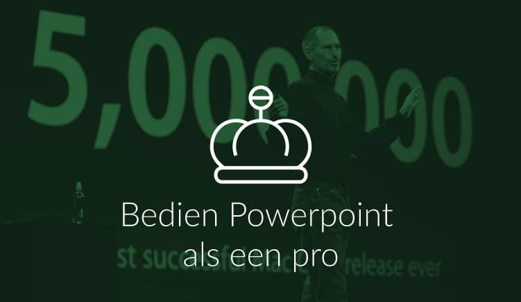 Bedien je powerpoint als een pro