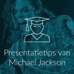 Presentatietips van Michael Jackson
