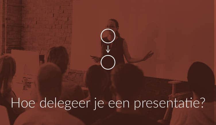 Hoe delegeer je een presentatie